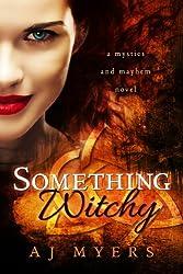 Something Witchy (Mystics & Mayhem Book 1)