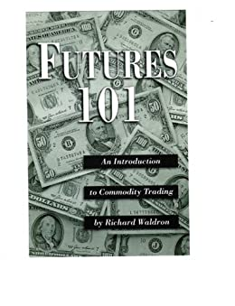 Futures 101: An Introduction To Commodity Trading. by [Waldron, Richard]