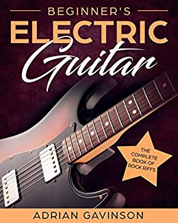 beginner 39 s electric guitar the complete book of rock riffs kindle edition by adrian gavinson. Black Bedroom Furniture Sets. Home Design Ideas