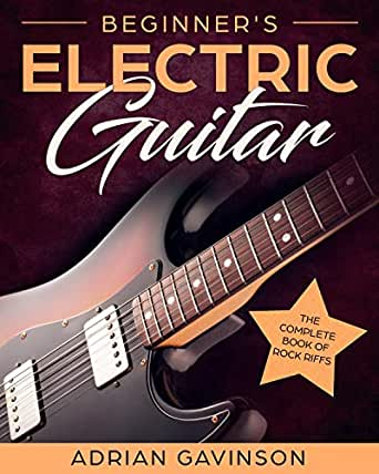 Beginners Electric Guitar: The Complete Book of Rock Riffs ...