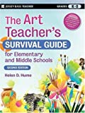 The Art Teacher's Survival Guide for Elementary and Middle Schools, Helen D. Hume, 0470183020