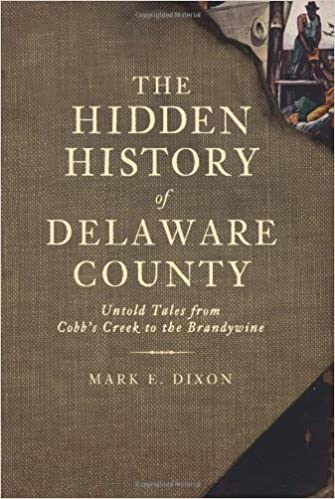 Book The Hidden History of Delaware County:: Untold Tales from Cobb's Creek to the Brandywine by Mark E. Dixon (2010-12-03)