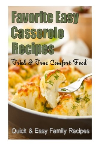 Download favorite easy casserole recipes tried and true comfort download favorite easy casserole recipes tried and true comfort food book pdf audio idumtacwo forumfinder Image collections