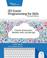 3D Game Programming for Kids: Create Interactive Worlds with JavaScript, 2nd Edition Front Cover