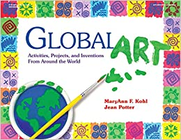 Global Art: Activities, Projects And Inventions From Around The World Descargar ebooks PDF