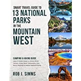 Smart Travel Guide to 13 National Parks in the Mountain West: In-Depth Guide to Arches, Bryce Canyon, Grand Teton, Yellowstone, Zion, Rocky Mountain & ... Parks (National Park Series Book 2)