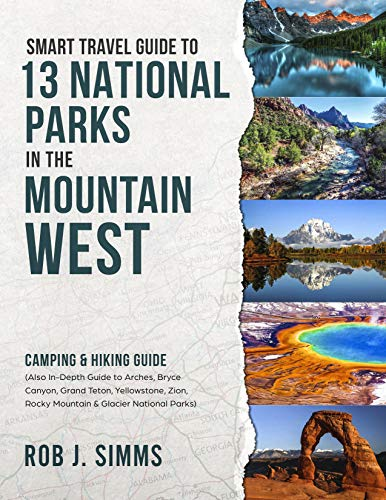 Smart Travel Guide to 13 National Parks in the Mountain West: In-Depth Guide to Arches, Bryce Canyon, Grand Teton, Yellowstone, Zion, Rocky Mountain & ... Parks (National Park Series Book - Canyon Bryce Arches