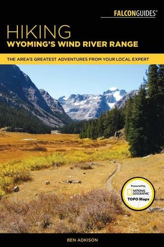 Wind Guide - Hiking Wyoming's Wind River Range: A Guide to the Area's Greatest Hiking Adventures (Regional Hiking Series)
