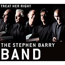 Treat Her Right by The Stephen Barry Band