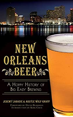 New Orleans Beer: A Hoppy History of Big Easy Brewing