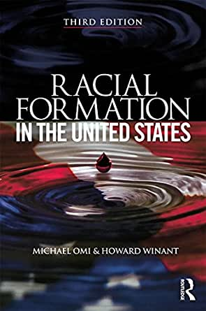 omi and winant racial formation Howard winant  department of sociology  michael omi racial politics and racial theory in the 21st century us, in beverly crawford,  racial formation in the.