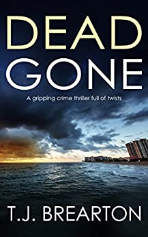 DEAD GONE a gripping crime thriller full of twists by [BREARTON, T.J.]