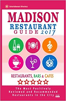 """""PORTABLE"""" Madison Restaurant Guide 2017: Best Rated Restaurants In Madison, Wisconsin - 400 Restaurants, Bars And Cafés Recommended For Visitors, 2017. mente having nuestros Island found request"