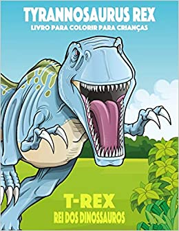 Tyrannosaurus Rex T Rex Rei Dos Dinossauros Livro Para Colorir