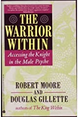 The Warrior Within:  Accessing the Warrior in the Male Psyche Paperback