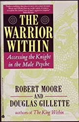 The Warrior Within:  Accessing the Warrior in the Male Psyche