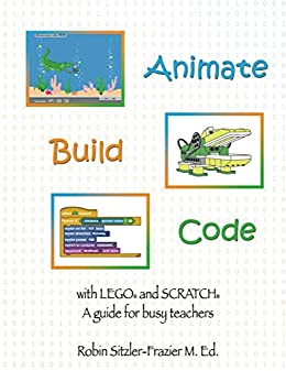 Animate-Build-Code with LEGO® and SCRATCH©