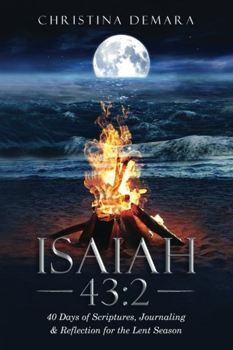 Isaiah 43:2: 40 Days of Scriptures, Journaling & Reflection for the Lent Season PDF ePub fb2 book