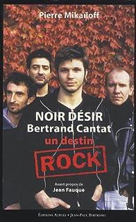 Noir désir, Bertrand Cantat : un destin rock, Mikailoff, Pierre