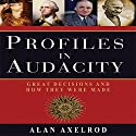 Profiles in Audacity: Great Decisions and How They Were Made Audiobook by Alan Axelrod Narrated by Scott Peterson