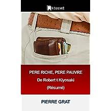 PERE RICHE, PERE PAUVRE De Robert t Kiyosaki (Résumé) (Devenir Riche t. 9) (French Edition)