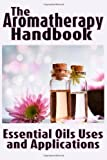 The Aromatherapy Handbook: Essential Oils Uses and Applications, Marian Johnson, 1482636972