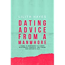 Dating Advice from a Manwhore: A Guide to Overcoming Self-Doubt, Relationship Struggles, and Finding Your Authentic Self