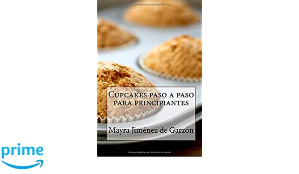 Cupcakes paso a paso para principiantes: 29 Exquisitas Recetas de Cupcakes para todos los gustos: Amazon.es: Mayra Jiménez de Garzón: Libros