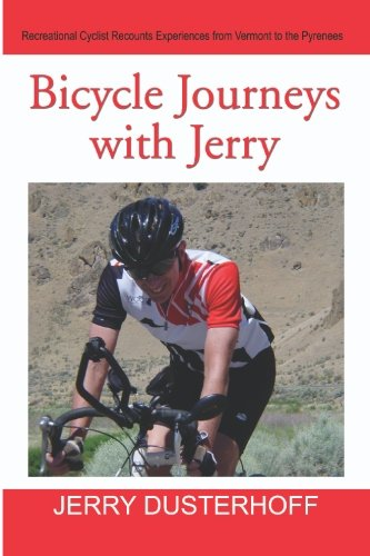 Bicycle Journeys with Jerry: Recreational Cyclist Recounts Experiences From Vermont to the Pyrenees
