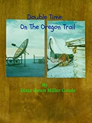 Double Time: On The Oregon Trail