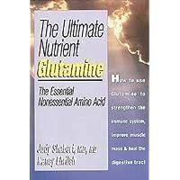 The Ultimate Nutrient: Glutamine/the Essential Nonessential Amino Acid
