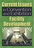 Current Issues in Convention and Exhibition Facility Development (Journal of Convention and Event Tourism)