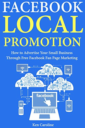 Facebook Local Promotions: How to Advertise Your Small Business Through Free Facebook Fan Page - Small Your How To Face