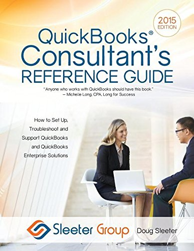 QuickBooks Consultant's Reference Guide: How to Set Up, Troubleshoot and Support QuickBooks and QuickBooks Enterprise Solutions