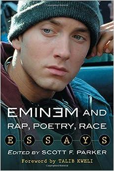 eminem and rap poetry race essays scott f parker talib kweli eminem and rap poetry race essays