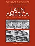 Consider the Source: Documents in Latin American History for Latin America: An Interpretive History