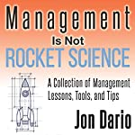 Management Is Not Rocket Science: A Collection of Management Lessons, Tools, and Tips | Jon Dario
