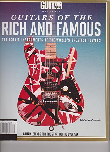 GUITAR WORLD PRESENTS GUITARS OF THE RICH AND FAMOUS The Iconic Instruments of the World's Greatest Players