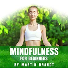 Mindfulness for Beginners: Make the Most Out of Your Life Audiobook by Martin Brandt Narrated by Derek Berger