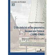 Lélectricité et les pouvoirs locaux en France (18801980): Une autre histoire du service public (Histoire de l'énergie/History of Energy t. 10) (French Edition)