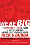 We Be Big: The Mostly True Story of How Two Kids from Calhoun County, Alabama, Became Rick and Bubba