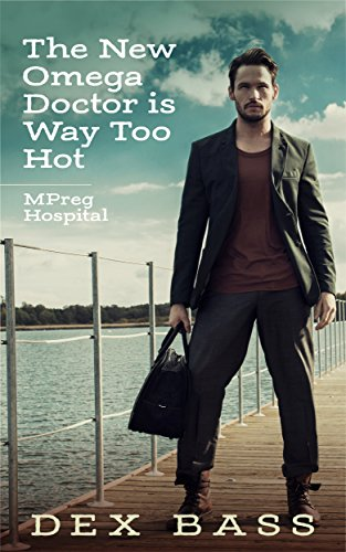 The New Omega Doctor Is Way Too Hot (MPreg Hospital Book 3)