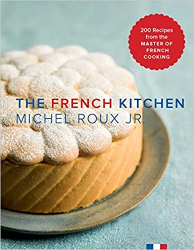 The French Kitchen 200 Recipes From The Master Of French