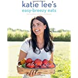 Katie Lee's Easy-Breezy Eats: The Endless Summer Cookbook