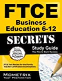 img - for Ftce Business Education 6-12 Secrets Study Guide( Ftce Test Review for the Florida Teacher Certification Examinations)[FTCE BUSINESS EDUCATION 6-12 S][Paperback] book / textbook / text book
