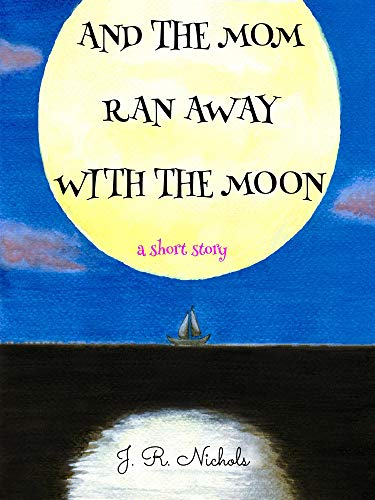 And the Mom Ran Away With the Moon by [Nichols, J. R.]
