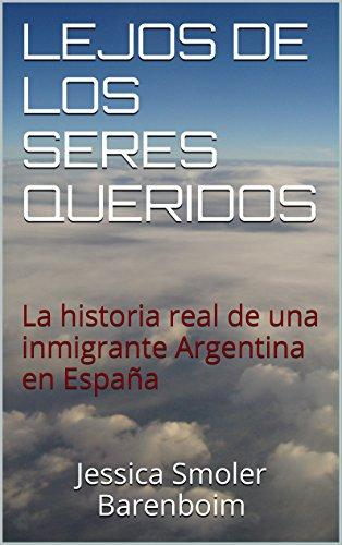 Descargar Libro Lejos De Los Seres Queridos: La Historia Real De Una Inmigrante Argentina En España Jessica Smoler Barenboim