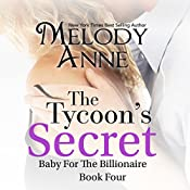 The Tycoon's Secret: Baby for the Billionaire, Book 4 | Melody Anne