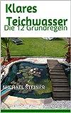 Klares Teichwasser: Die 12 Grundregeln (German Edition)
