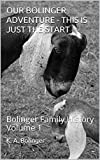 OUR BOLINGER ADVENTURE - THIS IS JUST THE START: Bolinger Family History Volume 1 (Bolinger thing)